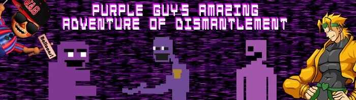 Purple Guy's Amazing Adventure of Dismantlement