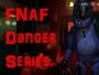 FNAF Danger Series